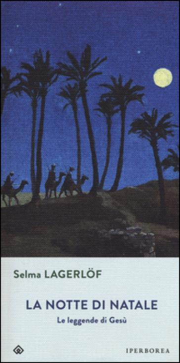 La notte di Natale. Le leggende di Gesù - Selma Lagerlof |