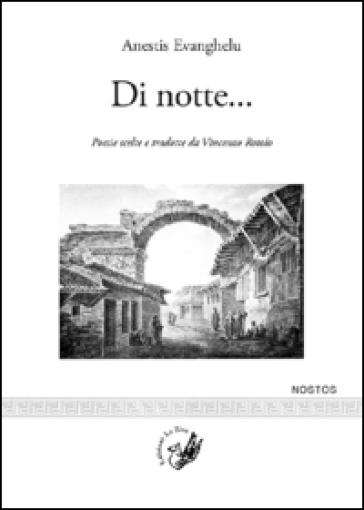 Di notte... Poesie scelte e tradotte da Vincenzo Rotolo. Testo greco moderno a fronte - Anestis Evanghelu  