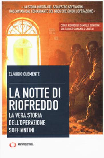 La notte di Riofreddo. La vera storia dell'operazione Soffiantini - Claudio Clemente |
