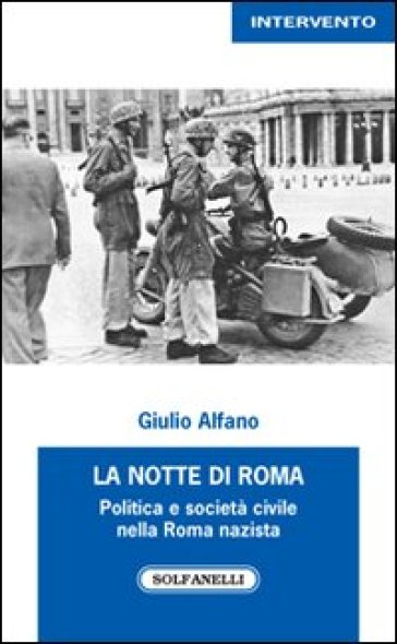 La notte di Roma. Politica e società civile nella Roma nazista - Giulio Alfano |