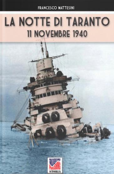 La notte di Taranto. 11 novembre 1940 - Francesco Mattesini |