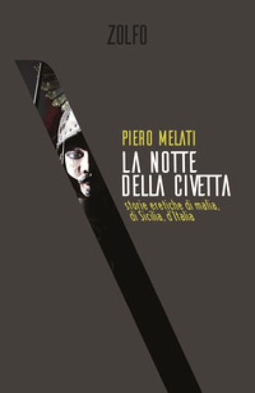 La notte della civetta. Storie eretiche di mafia, di Sicilia, d'Italia - Piero Melati | Ericsfund.org