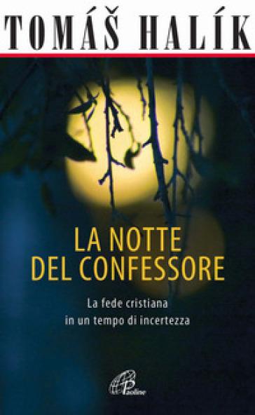 La notte del confessore. La fede cristiana in un tempo di incertezza - Tomas Halik |