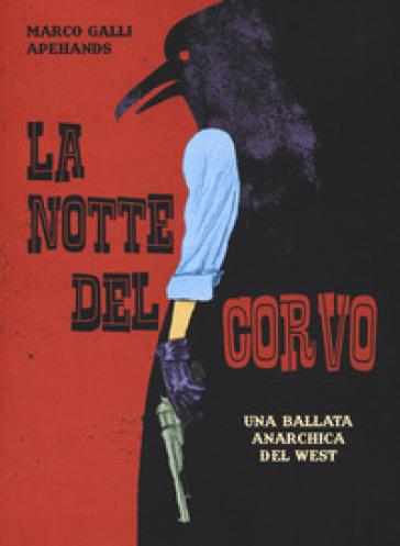 La notte del corvo. Una ballata anarchica del West - Marco Apehands Galli |