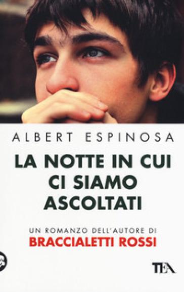 La notte in cui ci siamo ascoltati - Albert Espinosa |