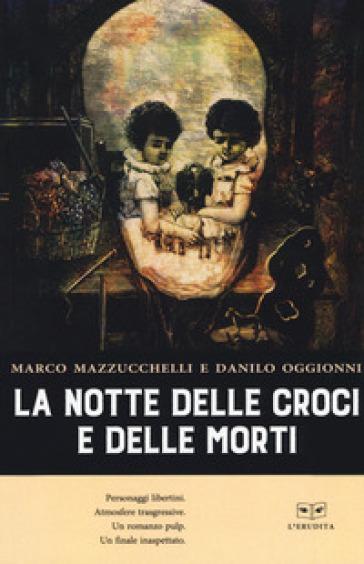 La notte delle croci e delle morti - Marco Mazzucchelli |