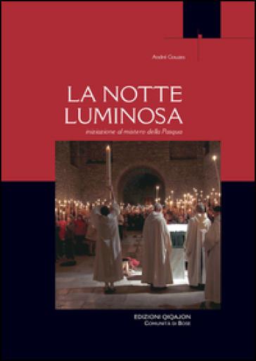 La notte luminosa. Iniziazione al mistero della Pasqua - André Gouzes | Rochesterscifianimecon.com