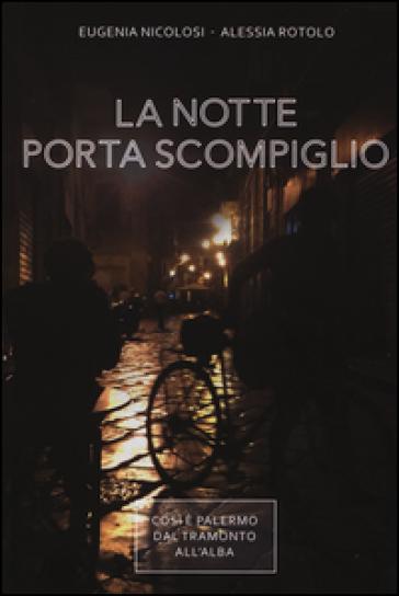 La notte porta scompiglio. Così è Palermo dal tramonto all'alba - Eugenia Nicolosi | Kritjur.org