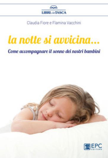 La notte si avvicina. Come accompagnare il sonno dei nostri bambini - Claudia Fiore | Jonathanterrington.com