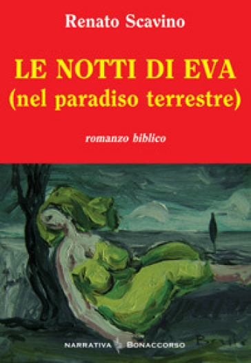 Le notti di Eva (nel paradiso terrestre) - Renato Scavino |