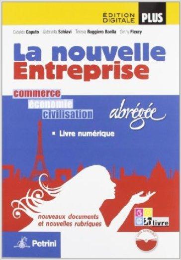 La nouvelle enterprise. Ediz. abbreviata. Per le Scuole superiori. Con e-book. Con espansione online - Cataldo Caputo  