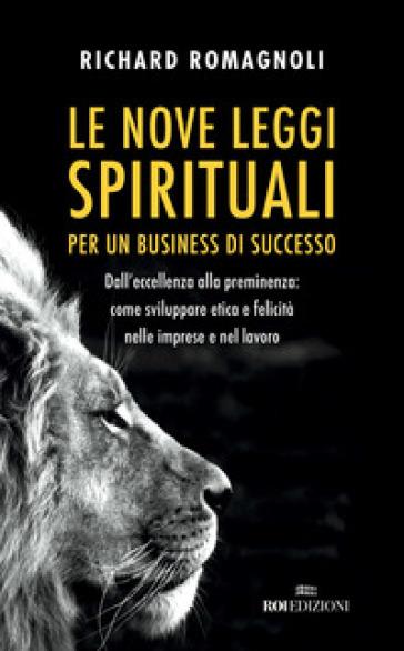 Le nove leggi spirituali per un business di successo. Dall'eccellenza alla preminenza: come sviluppare etica e felicità nelle imprese e nel lavoro - Richard Romagnoli   Thecosgala.com