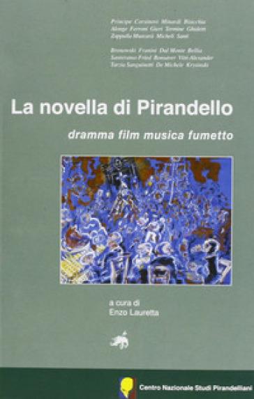 La novella di Pirandello. Dramma, film, musica, fumetto - E. Lauretta |