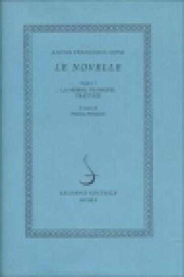 Le novelle. 1: La moral filosofia. I trattati - Anton Francesco Doni |