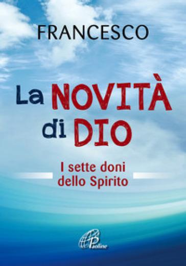 La novità di Dio. I sette doni dello Spirito Santo - Papa Francesco (Jorge Mario Bergoglio) pdf epub