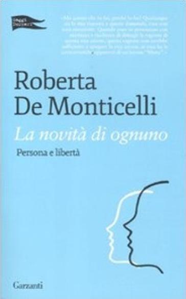 La novità di ognuno. Persona e libertà - Roberta De Monticelli |