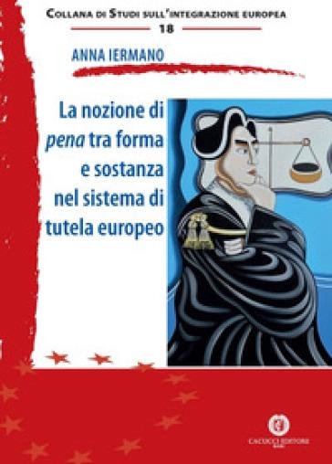 La nozione di pena tra forma e sostanza nel sistema di tutela europeo - Anna Iermano pdf epub