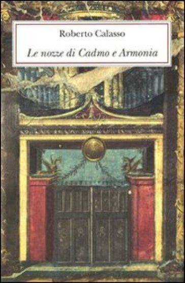 Le nozze di Cadmo e Armonia. Ediz. lusso - Roberto Calasso |