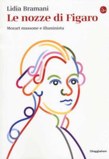 Le nozze di Figaro. Mozart massone e illuminista - Lidia Bramani | Thecosgala.com