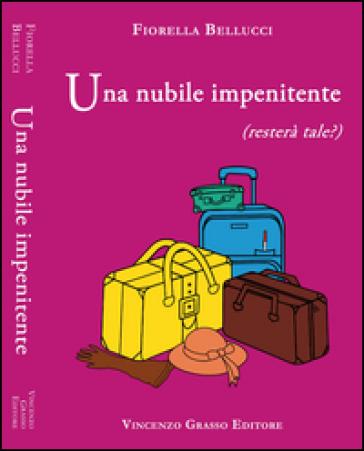 Una nubile impenitente (resterà tale?) - Fiorella Bellucci |