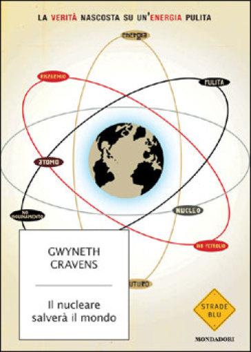 Il nucleare salverà il mondo. La verità nascosta su un'energia pulita - Gwyneth Cravens | Thecosgala.com