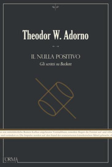 Il nulla positivo. Gli scritti su Beckett - Theodor W. Adorno | Ericsfund.org