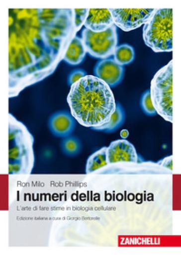 I numeri della biologia. L'arte di fare stime in biologia cellulare - Ron Milo | Rochesterscifianimecon.com