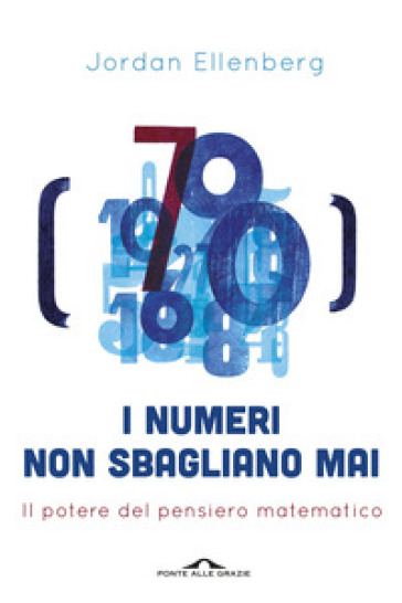 I numeri non sbagliano mai. Il potere del pensiero matematico - Jordan Ellenberg   Thecosgala.com