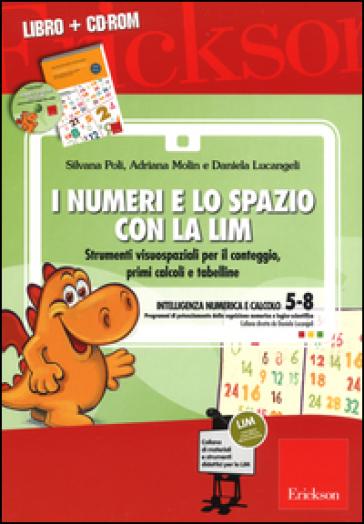 I numeri e lo spazio con la LIM. Strumenti visuospaziali per il conteggio, primi calcoli e tabelline. Con CD-ROM - Silvana Poli | Thecosgala.com