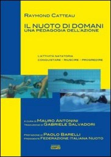 Il nuoto di domani. Una pedagogia dell'azione - Raymond Catteau |