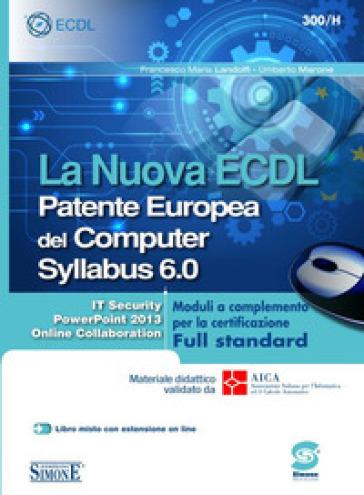La nuova ECDL Patente Europea del Computer. Syllabus 6.0. Moduli a completamento per la certificazione Full standard - Francesco M. Landolfi |