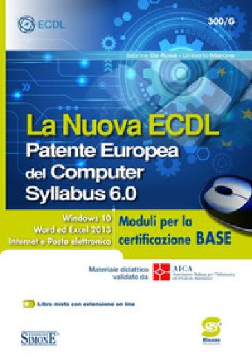 La nuova ECDL. Patente Europea del Computer. Syllabus 6.0. Moduli per la certificazione base - Sabrina De Rosa | Jonathanterrington.com