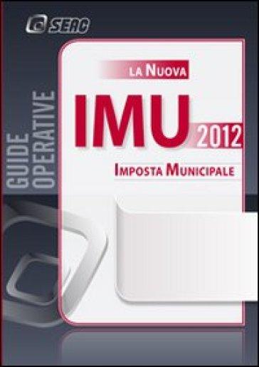 La nuova IMU. Imposta municipale propria