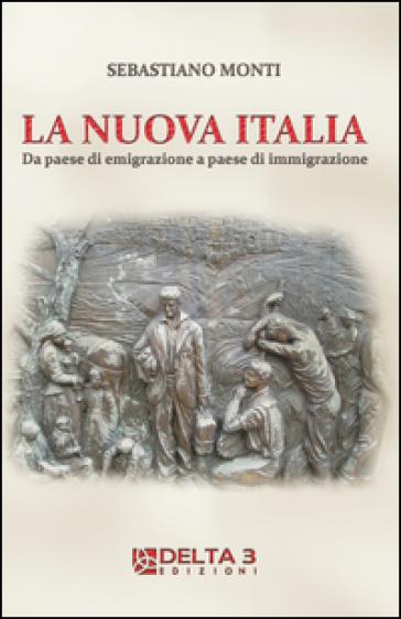 La nuova Italia. Da paese di emigrazione a paese di immigrazione - Sebastiano Monti   Rochesterscifianimecon.com