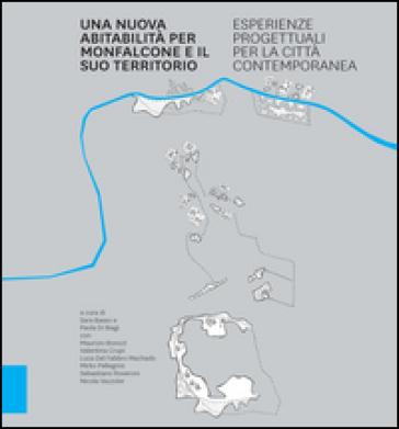 Una nuova abitabilità per Monfalcone e il suo territorio. Esperienze progettuali per la città contemporanea - S. Basso |