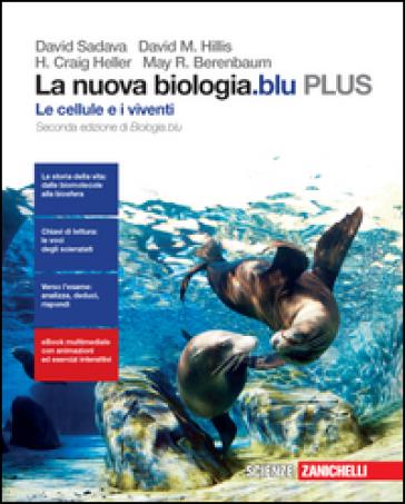 La nuova biologia.blu. Le cellule e i viventi. Plus. Per le Scuole superiori. Con e-book. Con espansione online - David Sadava pdf epub