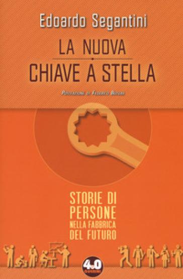 La nuova chiave a stella. Storie di persone nella fabbrica del futuro - Edoardo Segantini pdf epub
