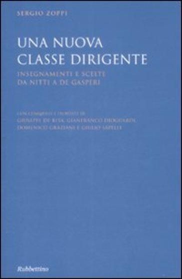Una nuova classe dirigente. Insegnamenti e scelte da Nitti a De Gasperi - Sergio Zoppi |