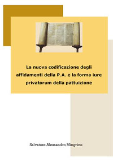 La nuova codificazione degli affidamenti della P.A. e la forma iure privatorum della pattuizione - Salvatore Alessandro Mingrino | Rochesterscifianimecon.com