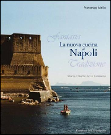 La nuova cucina di Napoli. Storia e ricette de La Cantinella - Francesco Aiello pdf epub