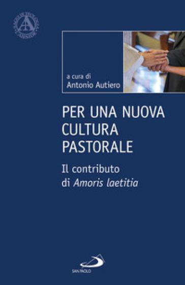 Per una nuova cultura pastorale. Il contributo di Amoris Laetitia - Antonio Autiero | Thecosgala.com