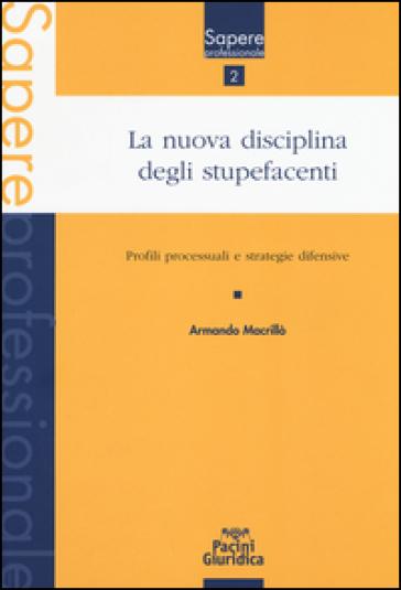 La nuova disciplina degli stupefacenti. Profili processuali e stategie difensive - Armando Macrillò  