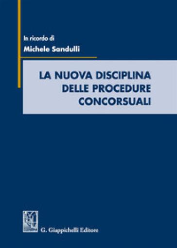 La nuova disciplina delle procedure concorsuali. In ricordo di Michele Sandulli