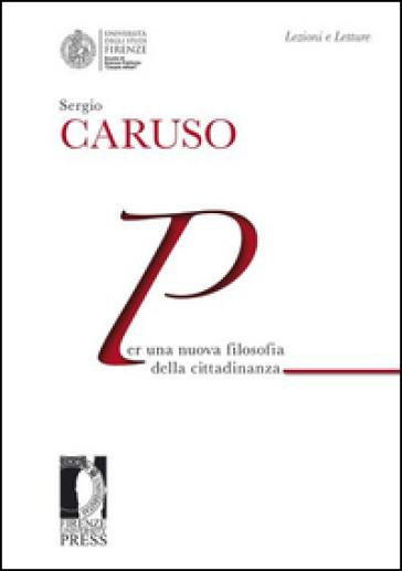 Per una nuova filosofia della cittadinanza - Sergio Caruso |