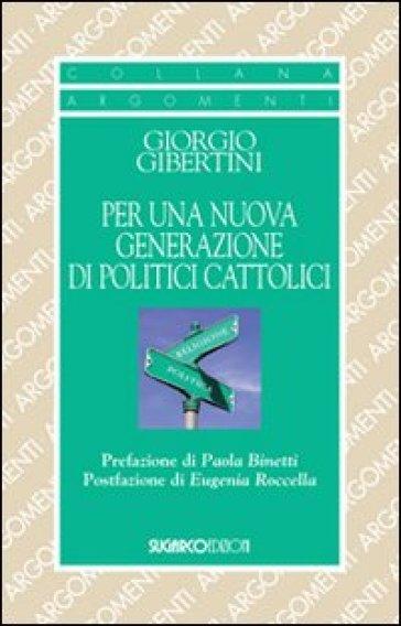 Per una nuova generazione di politici cattolici - Giorgio Gibertini |
