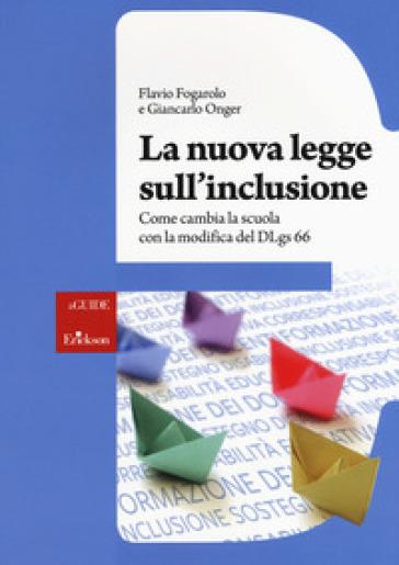 La nuova legge sull'inclusione. Come cambia la scuola con la modifica del DLgs 66. Con aggiornamento online - Flavio Fogarolo |