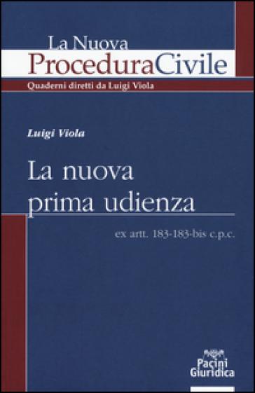La nuova prima udienza. Ex artt. 183-183-bis c.p.c. - Luigi Viola | Rochesterscifianimecon.com