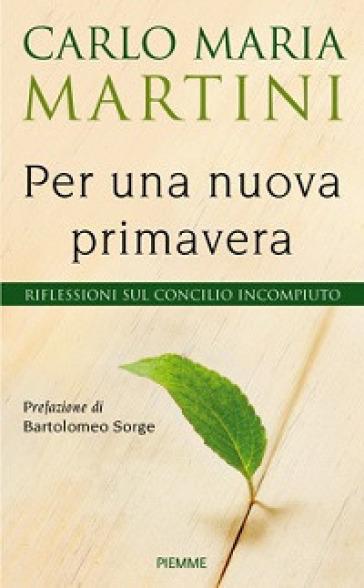 Per una nuova primavera. Riflessioni sul Concilio incompiuto - Carlo Maria Martini |