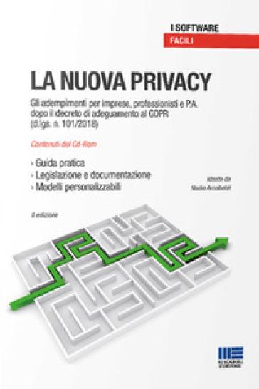 La nuova privacy. Gli adempimenti per imprese, professionisti e P.A. dopo il decreto di adeguamento al GDPR (D.Lgs. n. 101/2018). CD-ROM - Nadia Arnaboldi | Rochesterscifianimecon.com
