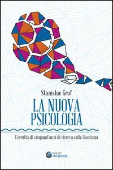 La nuova psicologia. L'eredità di cinquant'anni di ricerca sulla coscienza - Stanislav Grof |